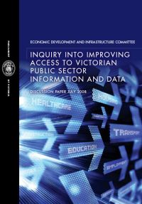 Economic Development and Infrastructure Committee Discussion Paper on IMPROVING ACCESS TO VICTORIAN PUBLIC SECTOR INFORMATION AND DATA
